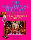 The Skeleton at the Feast: The Day of the Dead in Mexico by Chloe Sayer, Elizabeth Carmichael (Paperback, 1991)
