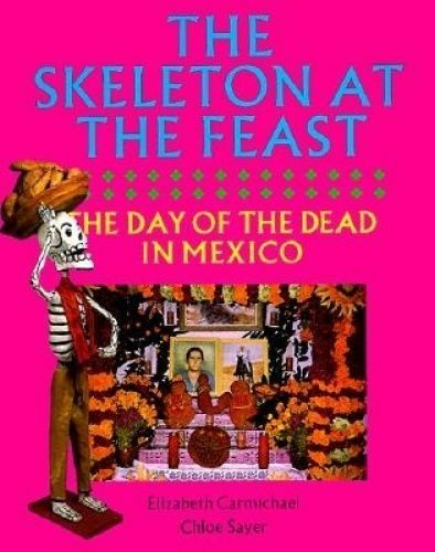 1 of 1 - USED (GD) The Skeleton at the Feast: The Day of the Dead in Mexico by Elizabeth