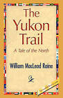 The Yukon Trail by William MacLeod Raine (Paperback / softback, 2008)