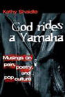 God Rides a Yamaha: Musings on Poetry, Pain, and Pop Culture by Kathy Shaidle, James Taylor (Paperback / softback, 1997)