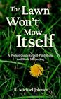 The Lawn Won't Mow Itself a Pocket Guide to Self-publishing and Book