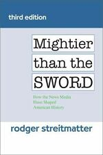 Mightier than the Sword: How the News Media Have Shaped American History, Streit
