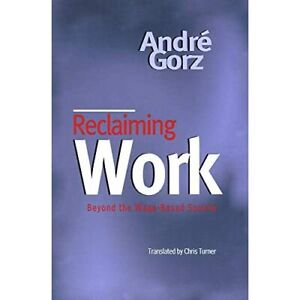 Reclaiming Work: Beyond the Wage-based Society - Paperback NEW Gorz, Andre 1999-