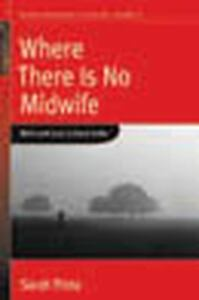 Pinto-Sarah-Where-There-Is-No-Midwife-UK-IMPORT-BOOK-NEW