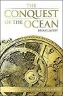 The Conquest of the Ocean: The Illustrated History of Seafaring by Brian Lavery (Hardback, 2013)