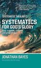 Systematic Theology 1: Systematics for God's Glory by Jonathan Bayes (Hardback, 2012)