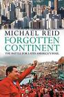 Forgotten Continent: The Battle for Latin America's Soul by Michael Reid (Paperback, 2009)