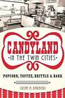 Candyland in the Twin Cities: Popcorn, Toffee, Brittle & Bark by Susan M Barbieri (Paperback / softback, 2014)