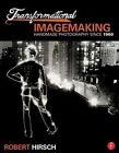 Transformational Imagemaking: Handmade Photography Since 1960 by Robert Hirsch (Paperback, 2014)