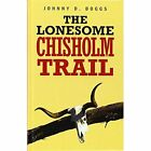 The Lonesome Chisholm Trail by Johnny D. Boggs (Hardback, 2013)