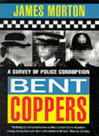 Bent Coppers: Survey of Police Corruption By James Morton. 9780751509502
