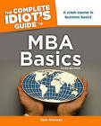 The Complete Idiot's Guide to MBA Basics, 3rd Edition by Mba Gorman, Tom Gorman (Paperback / softback)