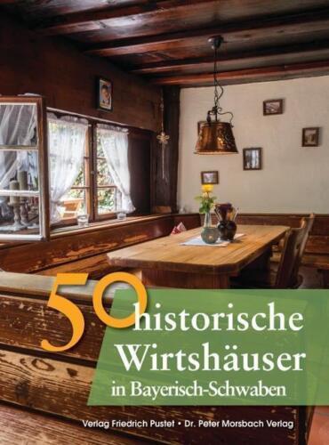 1 von 1 - 50 historische Wirtshäuser in Bayerisch-Schwaben von Bastian Schmidt, Gerald Ric