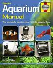 Aquarium Manual: The Complete Step-by-step Guide to Keeping Fish by Jeremy Gay (Hardback, 2009)