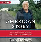 American Story: A Lifetime Search for Ordinary People Doing Extraordinary Things by Audiogo (CD-Audio, 2013)