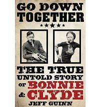 1 of 1 - Go Down Together The True Untold Story of Bonnie & Clyde, Acceptable, , Book
