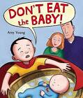 Don't Eat the Baby by Amy Young (Hardback, 2013)