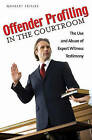 Offender Profiling in the Courtroom: The Use and Abuse of Expert Witness Testimony by Norbert Ebisike (Hardback, 2008)