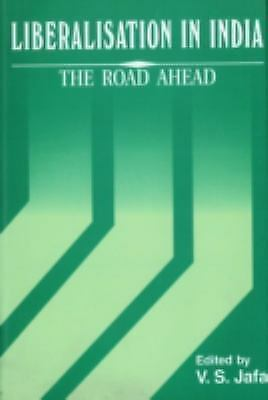 Liberalisation in India : The Road Ahead, Hardcover by Jafa, V. S. (EDT), Bra...