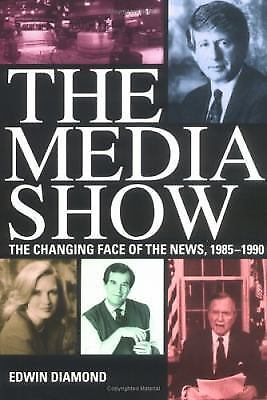 The Media Show : The Changing Face of the News, 1985-1990 by Edwin Diamond...