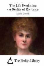 The Life Everlasting - a Reality of Romance by Marie Corelli (2015, Paperback)