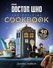 Doctor Who: The Official Cookbook: 40 Wibbly-Wobbly Timey-Wimey Recipes by Joanna Farrow (Hardback, 2016)