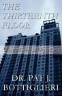 The Thirteenth Floor: Memoirs of a Hotelier by Pat J Bottiglieri, Dr Pat J Bottiglieri (Paperback / softback, 2012)