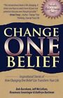 Change One Belief - Inspirational Stories of How Changing Just One Belief Can Transform Your Life by Jeff McCallum, Rosemary Sneeringer, Bob Burnham (Paperback / softback, 2012)