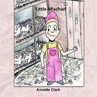 Little Mischief by Annette Clark (Pamphlet, 2011)