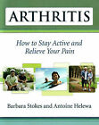 Arthritis: How to Stay Active and Relieve Your Pain by Antoine Helewa, Barbara Stokes (Paperback, 2007)