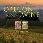 Oregon: The Taste of Wine by Janis Miglavs (Hardback, 2008)