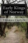 Early Kings of Norway by Thomas Carlyle (Paperback / softback, 2014)