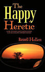 The Happy Heretic: Look Within-Life's Difficulties Can Be Golden Opportunites by Russell Hollett (Paperback, 2010)