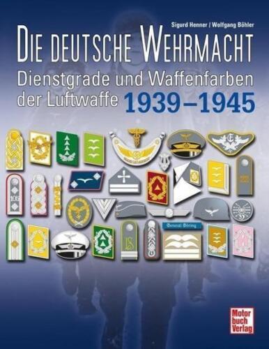 DIE DEUTSCHE WEHRMACHT Dienstgrade und Waffenfarben der Luftwaffe 1939-1945 NEU!