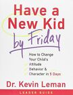 Have a New Kid by Friday Leader's Guide: How to Change Your Childs Attitude, Behavior and Character in 5 Days by Dr Kevin Leman, Resources Sampson (Paperback / softback, 2009)