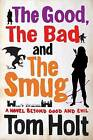 The Good, the Bad and the Smug by Tom Holt (Paperback, 2015)