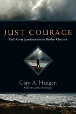 Just Courage: God's Great Expedition for the Restless Christian by Haugen, Gary