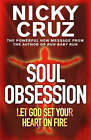 Soul Obsession: Let God Set Your Heart on Fire: A Passion for the Spirit's Blaze by Nicky Cruz (Paperback, 2005)