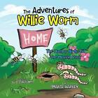 The Adventures of Willie Worm: The Hungry Birds and the Moving Rock by Marie Harvey (Paperback / softback, 2013)