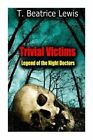Trivial Victims: Legend of the Night Doctors by T Beatrice Lewis (Paperback / softback, 2013)
