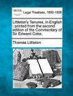 Littleton's Tenures, in English: Printed from the Second Edition of the Commentary of Sir Edward Coke. by Thomas Littleton (Paperback / softback, 2010)