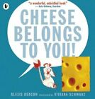 Cheese Belongs to You! by Alexis Deacon (Paperback, 2014)