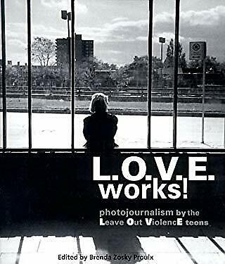 L. O. V. E. Works : Photojournalism by the Leave Out Violence Kids Hardcover