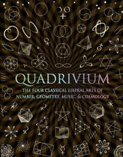 Wooden Bks.: Quadrivium : The Four Classical Liberal Arts of Number, Geometry, Music, and Cosmology by Anthony Ashton, Jason Martineau and Miranda Lundy (2010, Hardcover)