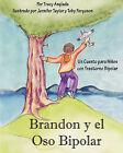 Brandon Y El Oso Bipolar: Un Cuento Para Ninos Con Trastorno Bipolar by Tracy Anglada (Other book format, 2008)
