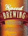 Speed Brewing: Techniques and Recipes for Fast-Fermenting Beers, Ciders, Meads, and More by Mary Izett (Paperback, 2015)