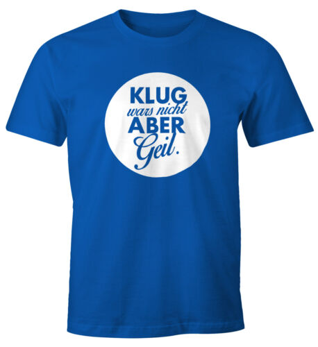 Herren Spruch T-Shirt Klug wars nicht aber geil Fun-Shirt Moonworks®
