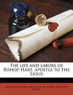 The Life and Labors of Bishop Hare, Apostle to the Sioux by William Hobart Hare, Mark A De Wolfe Howe, M A De Wolfe 1864 Howe (Paperback / softback, 2010)