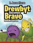 Drewbyt: Drewbyt Becomes Brave by R Aaron Flores (Paperback / softback, 2012)