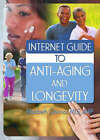 Internet Guide to Anti-Aging and Longevity by Taylor & Francis Inc (Hardback, 2006)